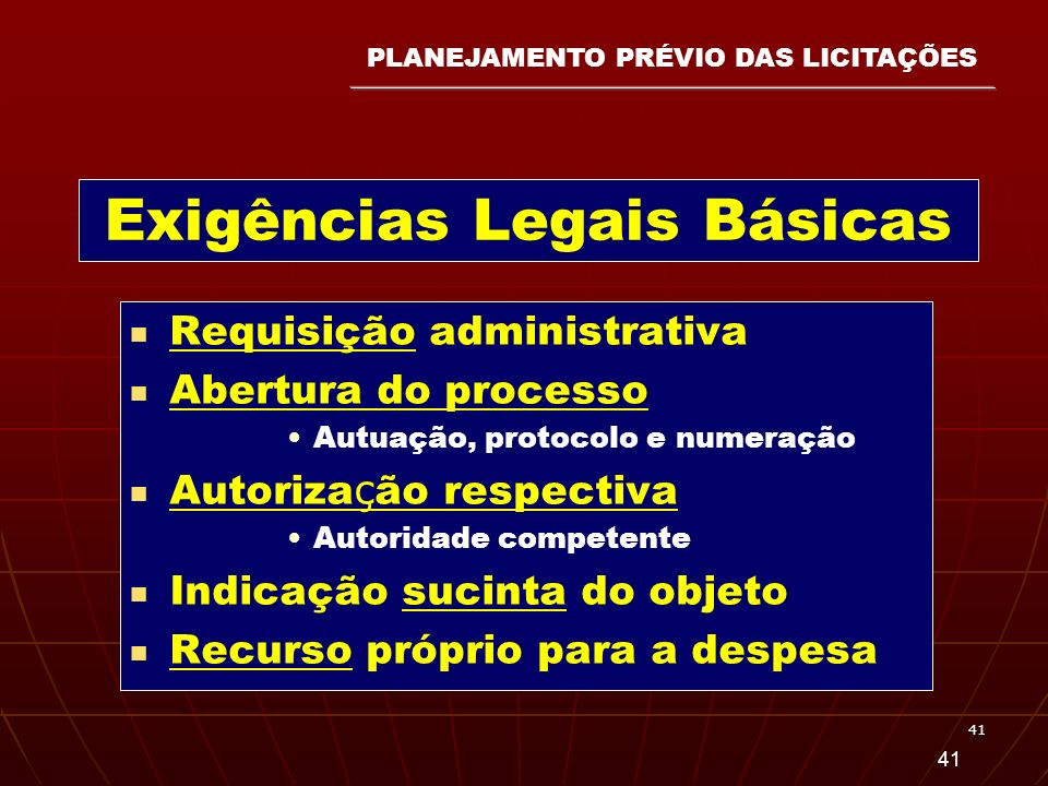 41 Exigências Legais Básicas Requisição administrativa Abertura do processo Autuação, protocolo e numeração Autoriza ç ão respectiva Autoridade compet