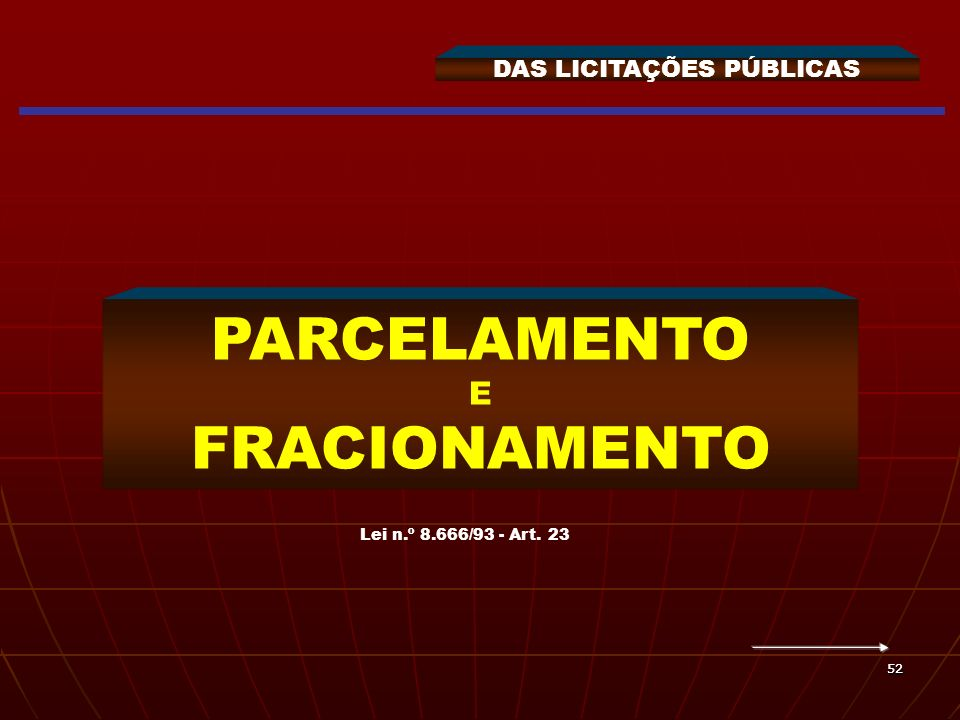 5252 DAS LICITAÇÕES PÚBLICAS PARCELAMENTO E FRACIONAMENTO Lei n.º 8.666/93 - Art. 23