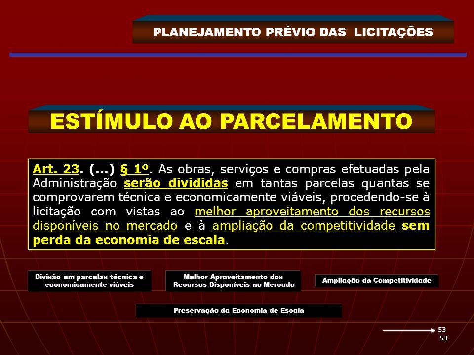 53 53 PLANEJAMENTO PRÉVIO DAS LICITAÇÕES ESTÍMULO AO PARCELAMENTO Art. 23. (...) § 1º. As obras, serviços e compras efetuadas pela Administração serão