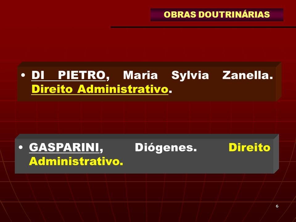 66 DI PIETRO, Maria Sylvia Zanella. Direito Administrativo. GASPARINI, Diógenes. Direito Administrativo. OBRAS DOUTRINÁRIAS