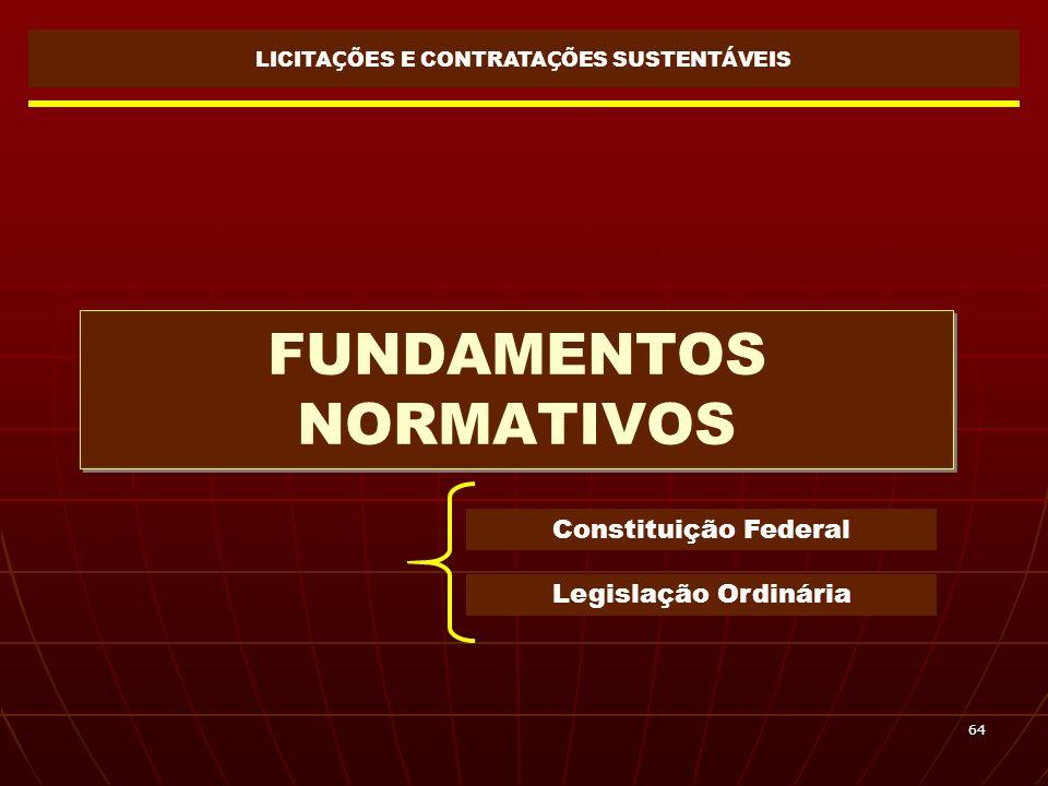 64 FUNDAMENTOS NORMATIVOS LICITA Ç ÕES E CONTRATA Ç ÕES SUSTENT Á VEIS Constituição Federal Legislação Ordinária