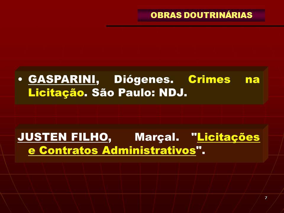 77 GASPARINI, Diógenes. Crimes na Licitação. São Paulo: NDJ. JUSTEN FILHO, Marçal.