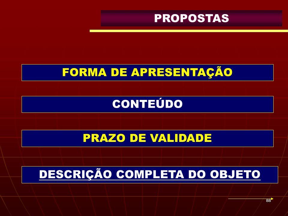 88 PROPOSTAS FORMA DE APRESENTAÇÃO PRAZO DE VALIDADE DESCRIÇÃO COMPLETA DO OBJETO CONTEÚDO