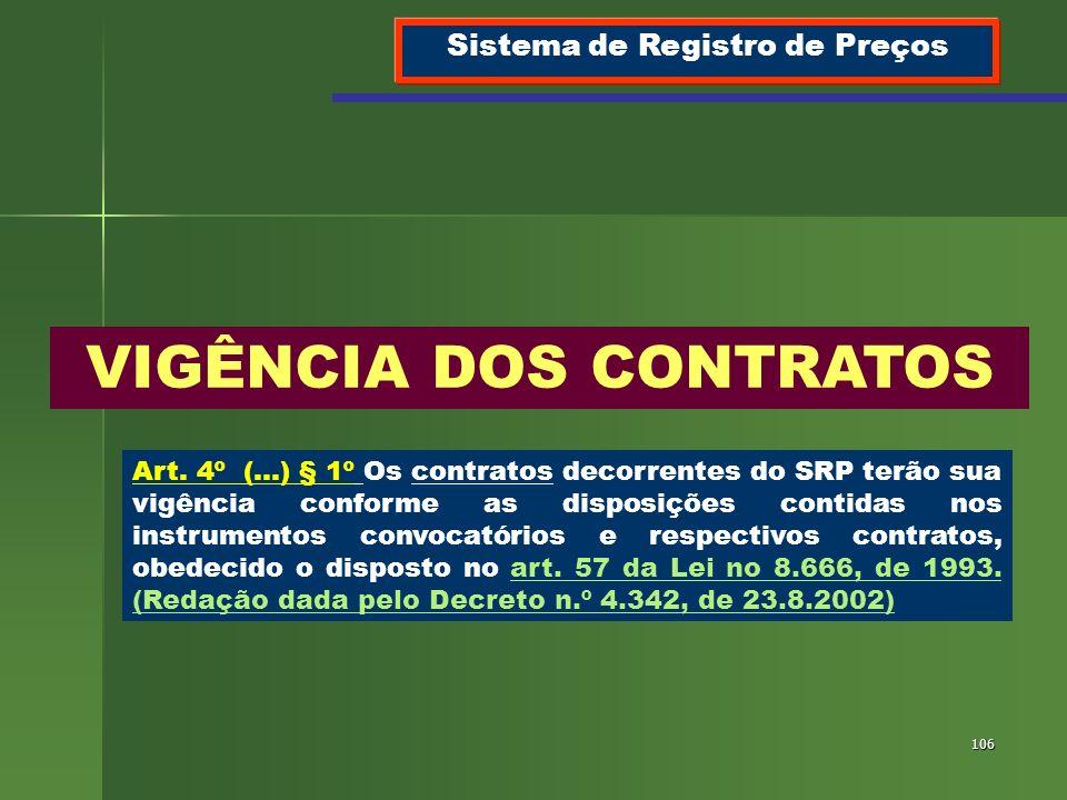 106 VIGÊNCIA DOS CONTRATOS Sistema de Registro de Preços Art. 4º (...) § 1º Os contratos decorrentes do SRP terão sua vigência conforme as disposições