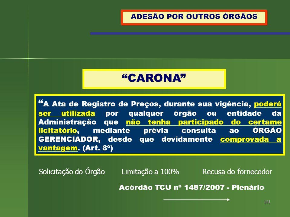 111 ADESÃO POR OUTROS ÓRGÃOS CARONA ÓRGÃO GERENCIADOR A Ata de Registro de Preços, durante sua vigência, poderá ser utilizada por qualquer órgão ou en