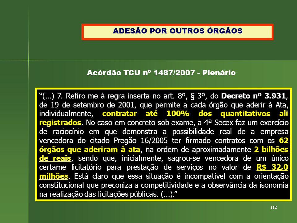 112 ADESÃO POR OUTROS ÓRGÃOS (...) 7. Refiro-me à regra inserta no art. 8º, § 3º, do Decreto nº 3.931, de 19 de setembro de 2001, que permite a cada ó