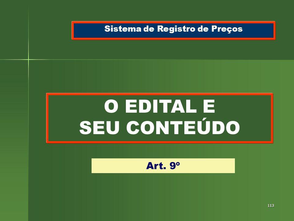 113 O EDITAL E SEU CONTEÚDO Sistema de Registro de Preços Art. 9º