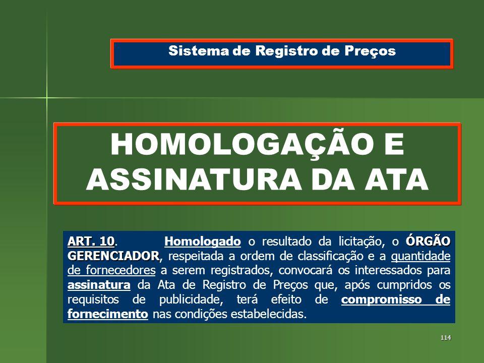 114 HOMOLOGAÇÃO E ASSINATURA DA ATA Sistema de Registro de Preços ART. 10ÓRGÃO GERENCIADOR ART. 10.Homologado o resultado da licitação, o ÓRGÃO GERENC