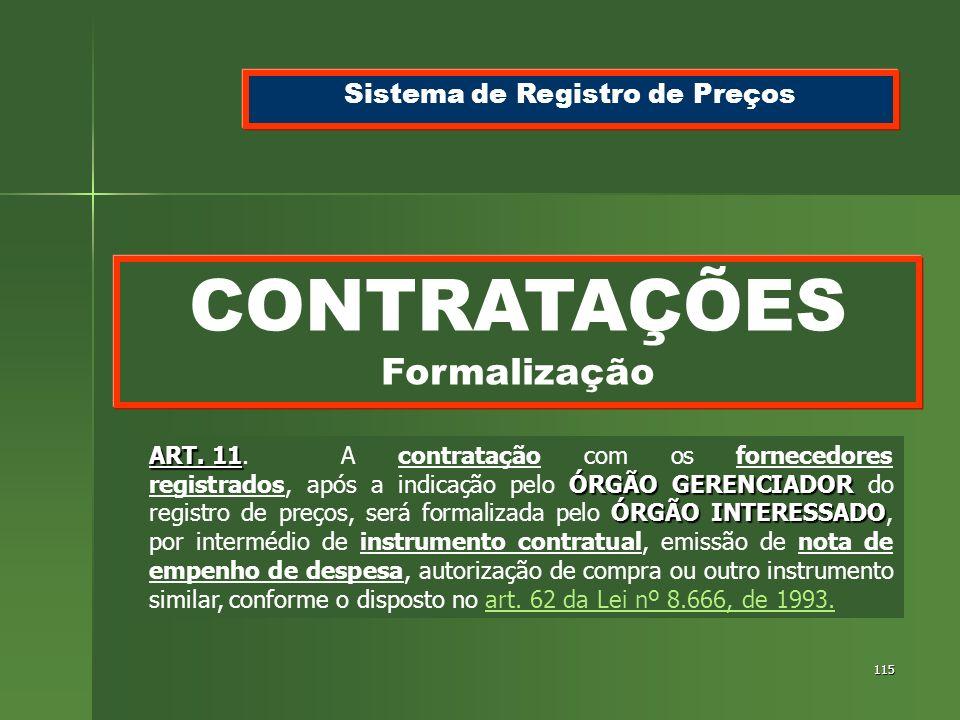 115 CONTRATAÇÕES Formalização Sistema de Registro de Preços ART. 11 ÓRGÃO GERENCIADOR ÓRGÃO INTERESSADO ART. 11.A contratação com os fornecedores regi