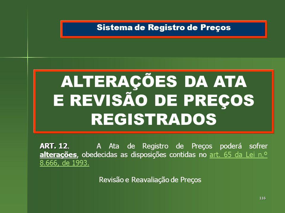 116 ALTERAÇÕES DA ATA E REVISÃO DE PREÇOS REGISTRADOS Sistema de Registro de Preços ART. 12 ART. 12.A Ata de Registro de Preços poderá sofrer alteraçõ