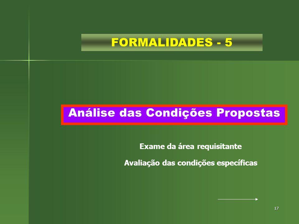 17 Análise das Condições Propostas FORMALIDADES - 5 Exame da área requisitante Avaliação das condições específicas