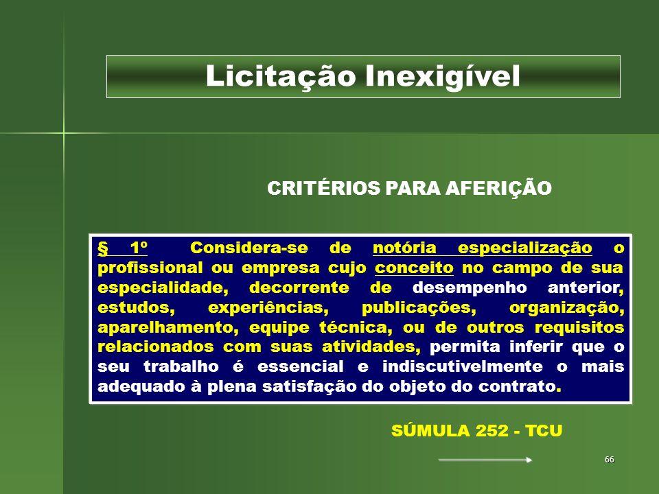 66 Licitação Inexigível § 1º Considera-se de notória especialização o profissional ou empresa cujo conceito no campo de sua especialidade, decorrente