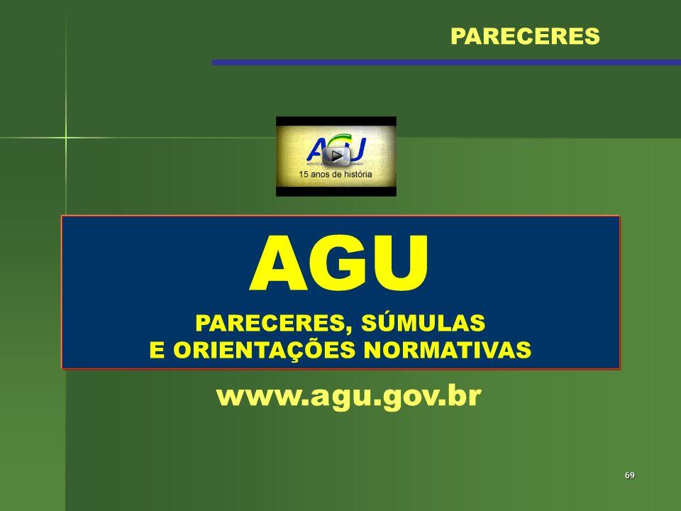 69 AGU PARECERES, SÚMULAS E ORIENTAÇÕES NORMATIVAS www.agu.gov.br PARECERES