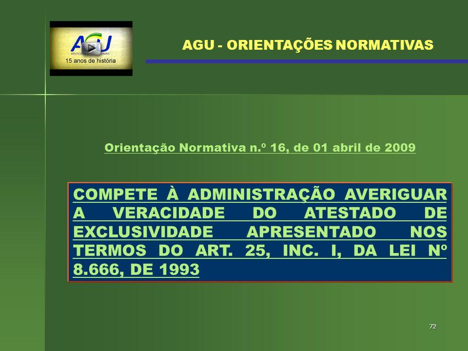 72 COMPETE À ADMINISTRAÇÃO AVERIGUAR A VERACIDADE DO ATESTADO DE EXCLUSIVIDADE APRESENTADO NOS TERMOS DO ART. 25, INC. I, DA LEI Nº 8.666, DE 1993 AGU