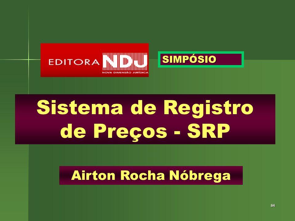 84 Sistema de Registro de Preços - SRP Airton Rocha Nóbrega SIMPÓSIO