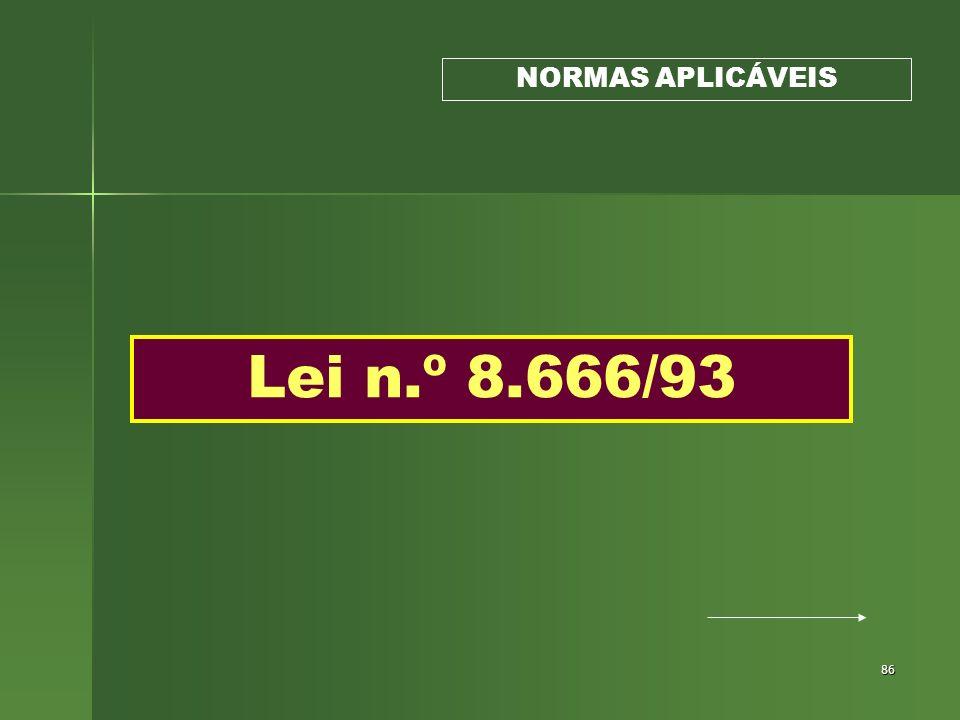 86 Lei n.º 8.666/93 NORMAS APLICÁVEIS
