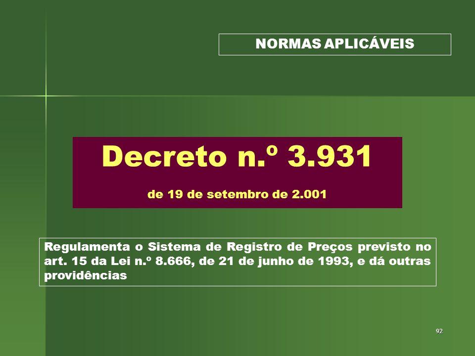 92 Decreto n.º 3.931 de 19 de setembro de 2.001 NORMAS APLICÁVEIS Regulamenta o Sistema de Registro de Preços previsto no art. 15 da Lei n.º 8.666, de
