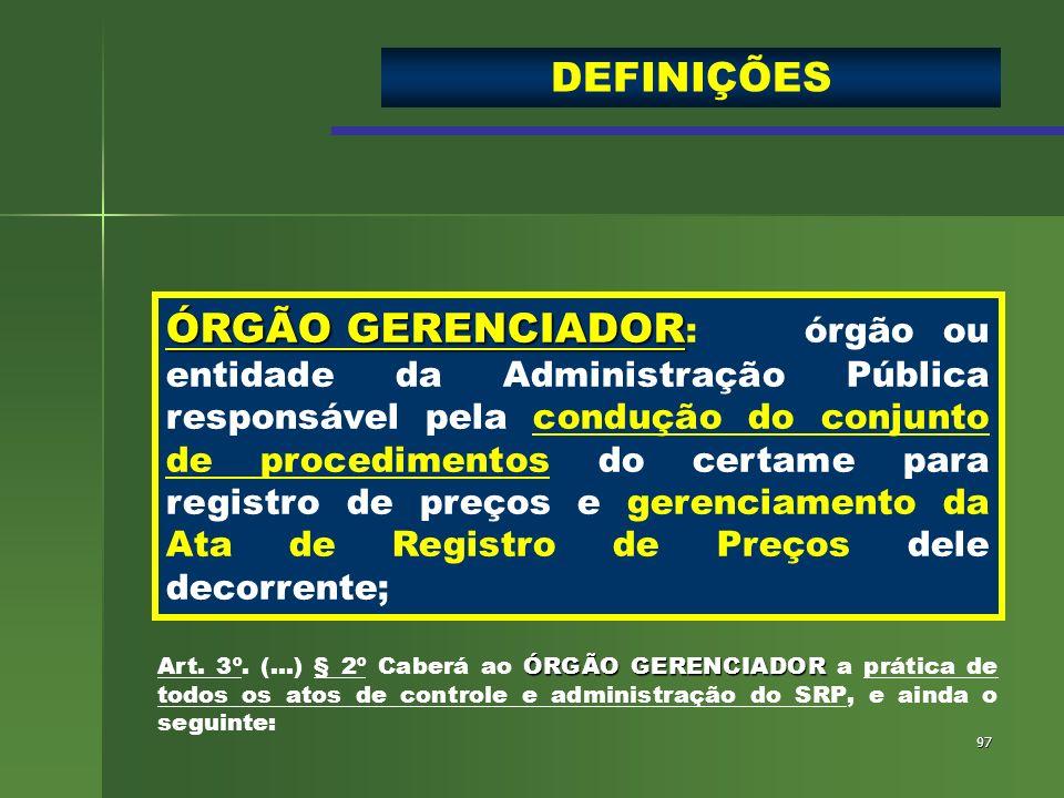 97 ÓRGÃO GERENCIADOR ÓRGÃO GERENCIADOR :órgão ou entidade da Administração Pública responsável pela condução do conjunto de procedimentos do certame p