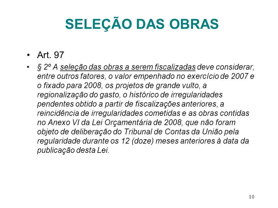 10 SELEÇÃO DAS OBRAS Art. 97 § 2º A seleção das obras a serem fiscalizadas deve considerar, entre outros fatores, o valor empenhado no exercício de 20