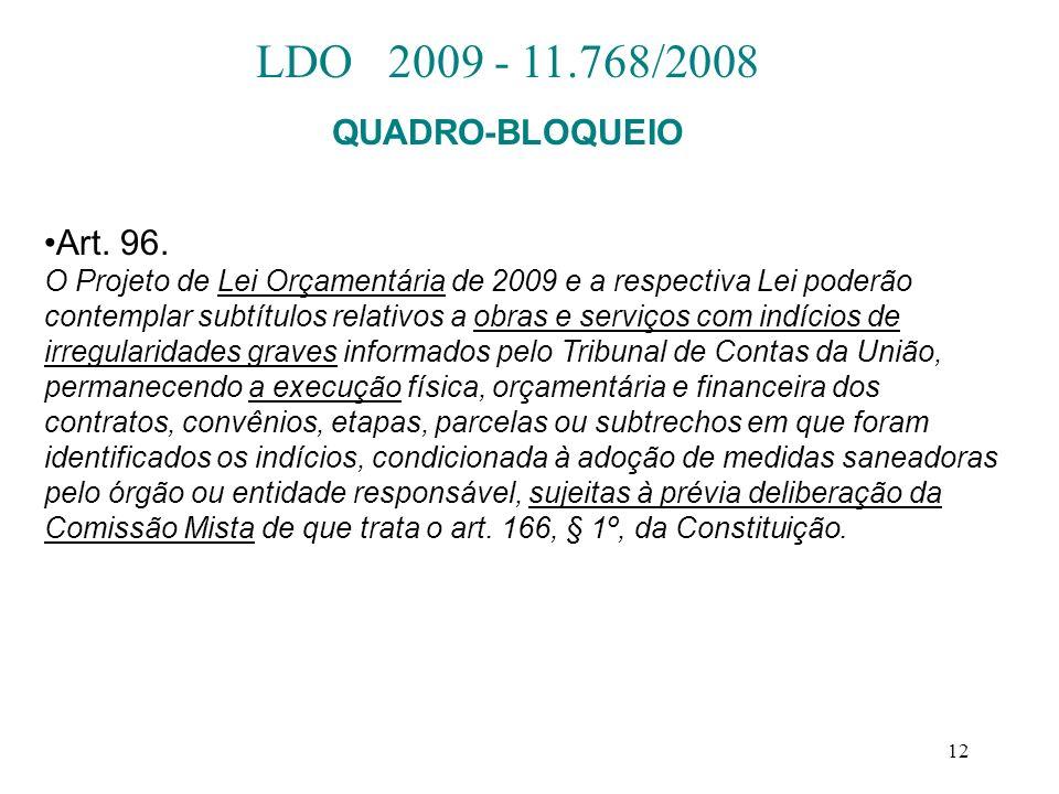 12 Art. 96. O Projeto de Lei Orçamentária de 2009 e a respectiva Lei poderão contemplar subtítulos relativos a obras e serviços com indícios de irregu