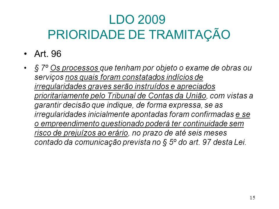 15 LDO 2009 PRIORIDADE DE TRAMITAÇÃO Art. 96 § 7º Os processos que tenham por objeto o exame de obras ou serviços nos quais foram constatados indícios