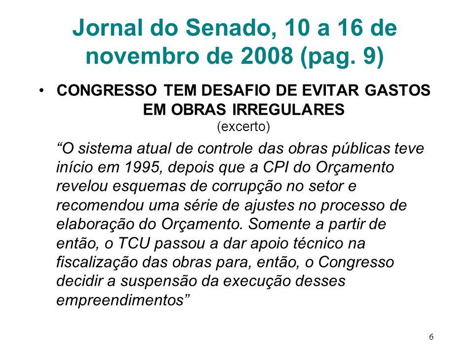 Jornal do Senado, 10 a 16 de novembro de 2008 (pag. 9) CONGRESSO TEM DESAFIO DE EVITAR GASTOS EM OBRAS IRREGULARES (excerto) O sistema atual de contro