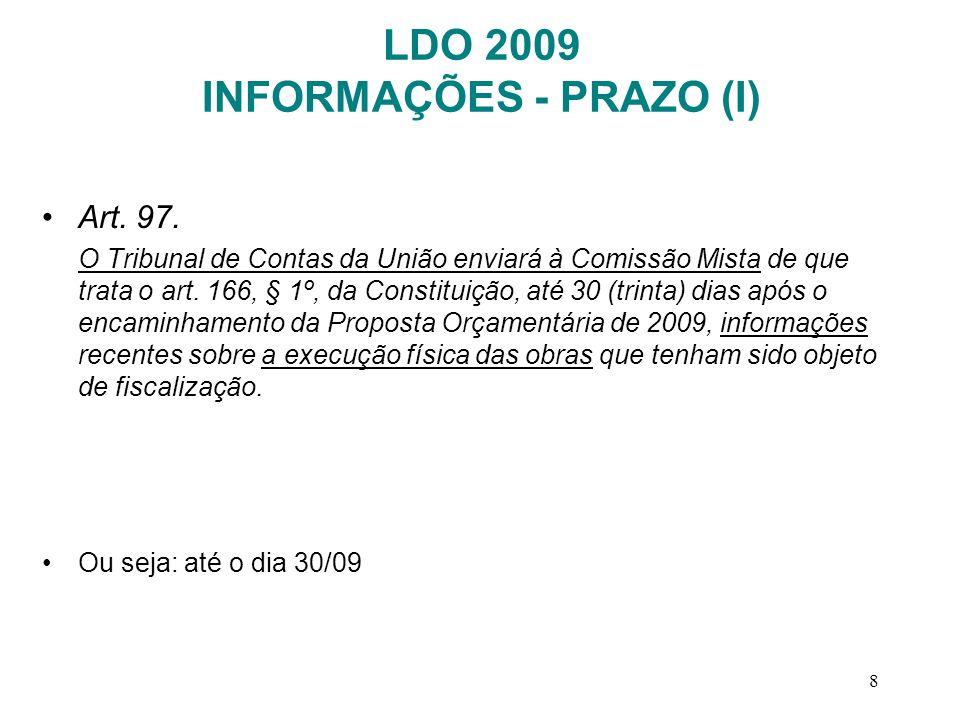8 LDO 2009 INFORMAÇÕES - PRAZO (I) Art. 97. O Tribunal de Contas da União enviará à Comissão Mista de que trata o art. 166, § 1º, da Constituição, até
