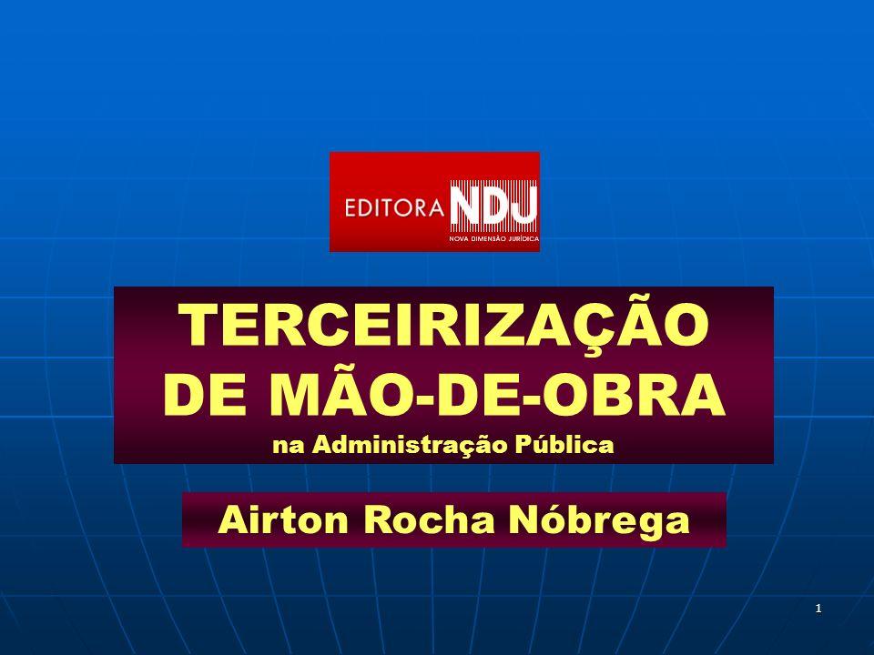1 TERCEIRIZAÇÃO DE MÃO-DE-OBRA na Administração Pública Airton Rocha Nóbrega