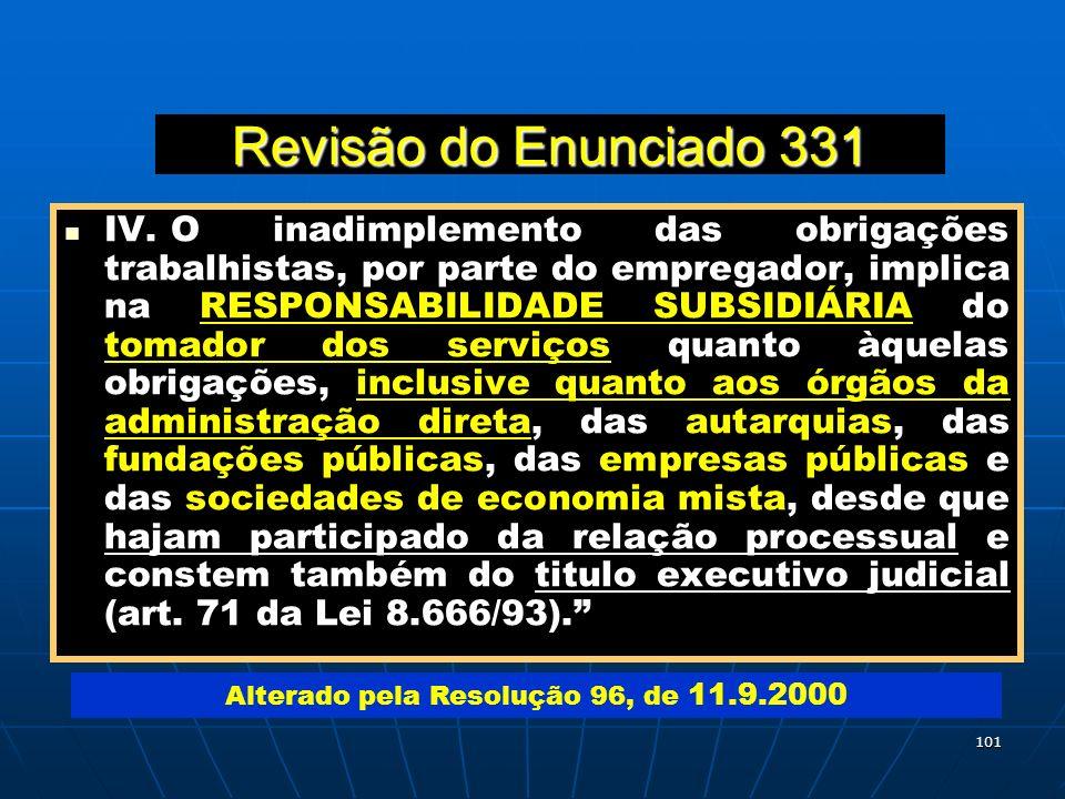 101 Revisão do Enunciado 331 IV.O inadimplemento das obrigações trabalhistas, por parte do empregador, implica na RESPONSABILIDADE SUBSIDIÁRIA do toma