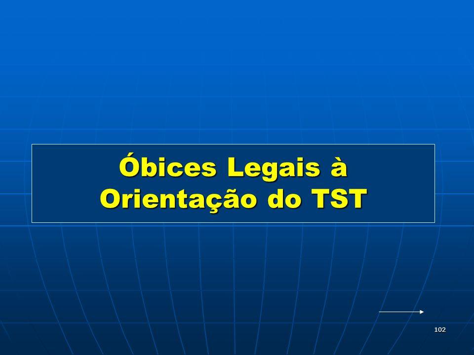 102 Óbices Legais à Orientação do TST
