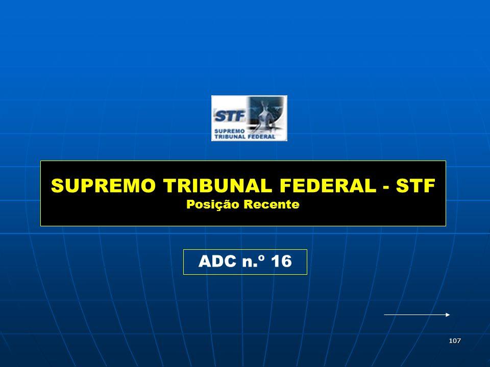 107 SUPREMO TRIBUNAL FEDERAL - STF Posição Recente ADC n.º 16