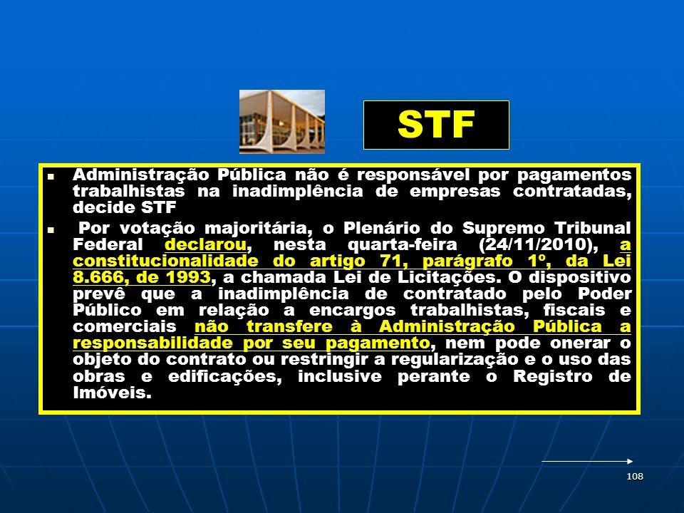 108 STF Administração Pública não é responsável por pagamentos trabalhistas na inadimplência de empresas contratadas, decide STF Por votação majoritár