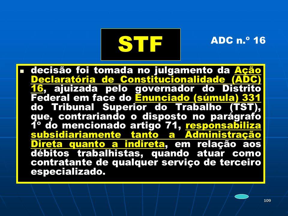 109 STF decisão foi tomada no julgamento da Ação Declaratória de Constitucionalidade (ADC) 16, ajuizada pelo governador do Distrito Federal em face do