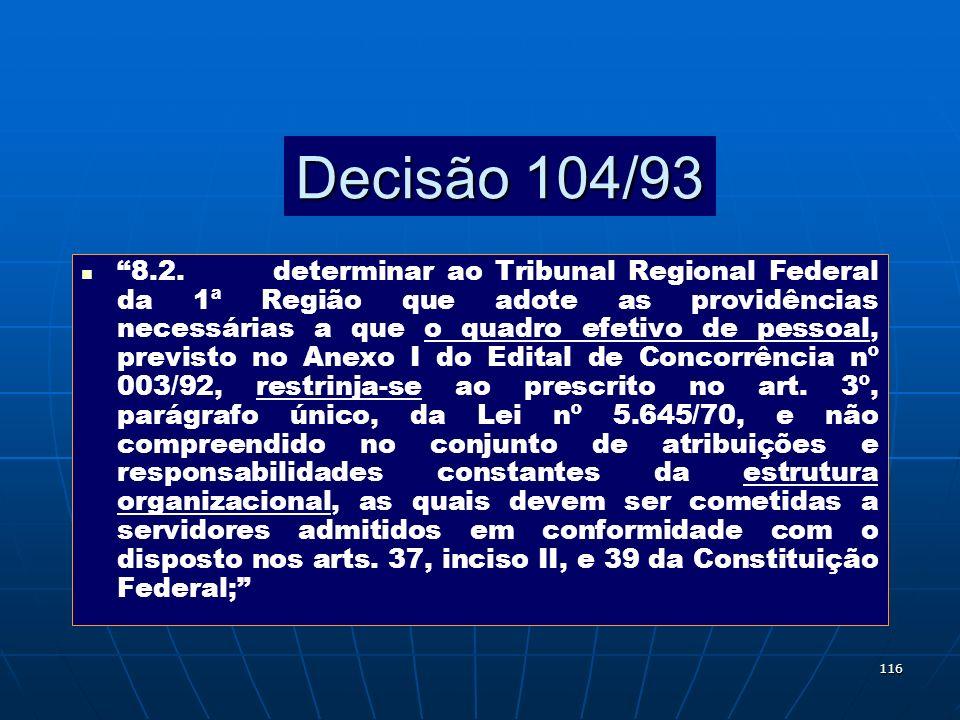 116 Decisão 104/93 8.2.determinar ao Tribunal Regional Federal da 1ª Região que adote as providências necessárias a que o quadro efetivo de pessoal, p