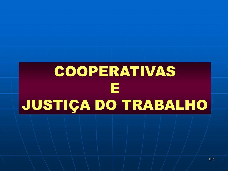 128 COOPERATIVAS E JUSTIÇA DO TRABALHO