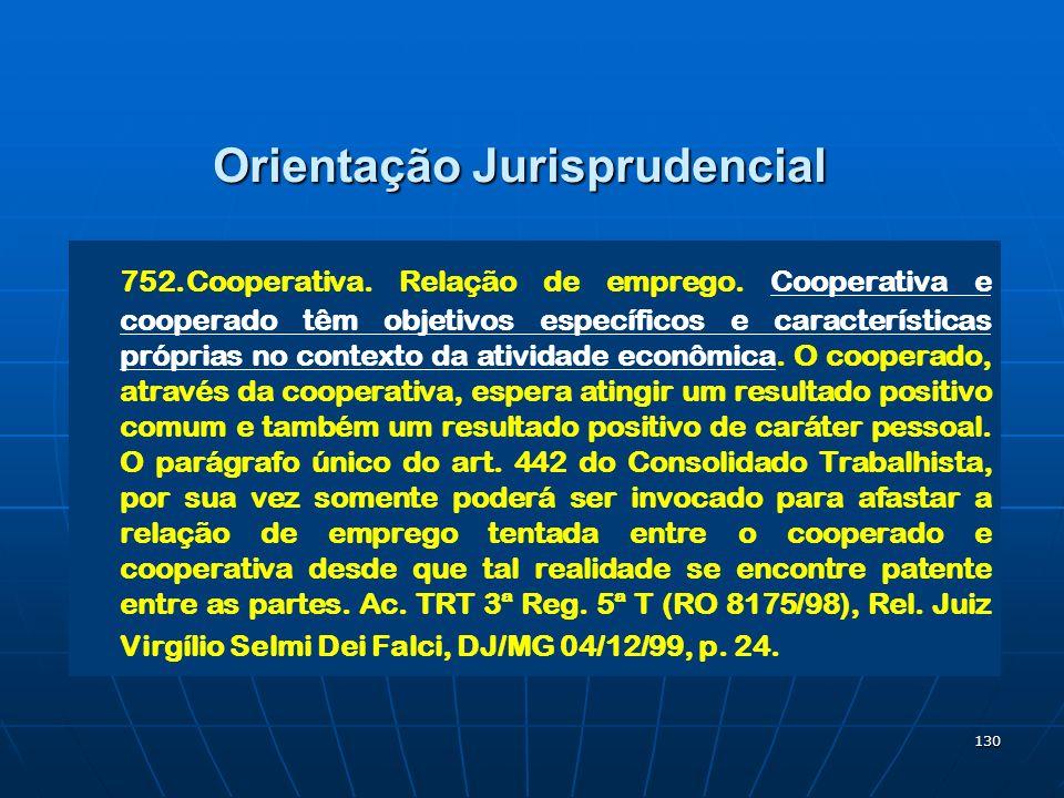 130 Orientação Jurisprudencial 752.Cooperativa. Relação de emprego. Cooperativa e cooperado têm objetivos específicos e características próprias no co