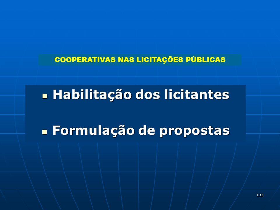 133 Habilitação dos licitantes Habilitação dos licitantes Formulação de propostas Formulação de propostas COOPERATIVAS NAS LICITAÇÕES PÚBLICAS