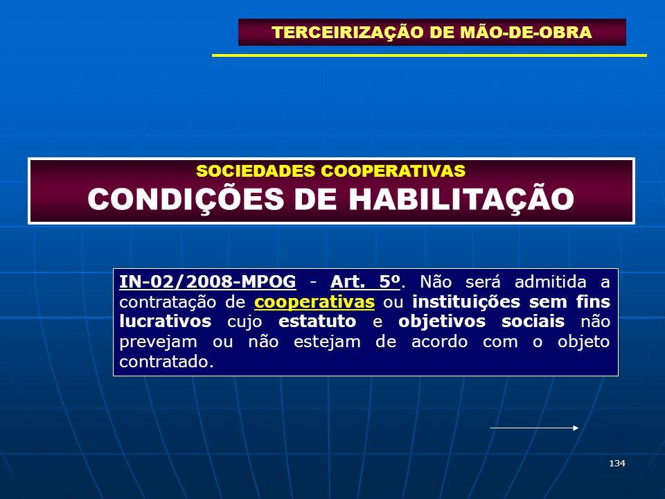 134 SOCIEDADES COOPERATIVAS CONDIÇÕES DE HABILITAÇÃO TERCEIRIZAÇÃO DE MÃO-DE-OBRA IN-02/2008-MPOG - Art. 5º. Não será admitida a contratação de cooper
