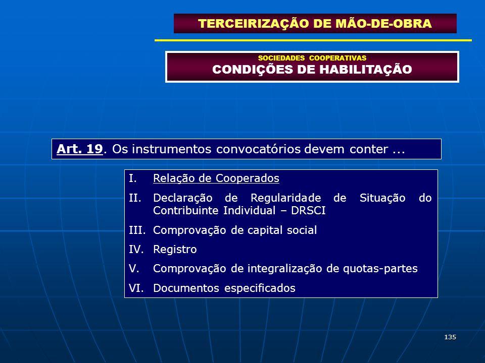 135 SOCIEDADES COOPERATIVAS CONDIÇÕES DE HABILITAÇÃO TERCEIRIZAÇÃO DE MÃO-DE-OBRA Art. 19. Os instrumentos convocatórios devem conter... I.Relação de