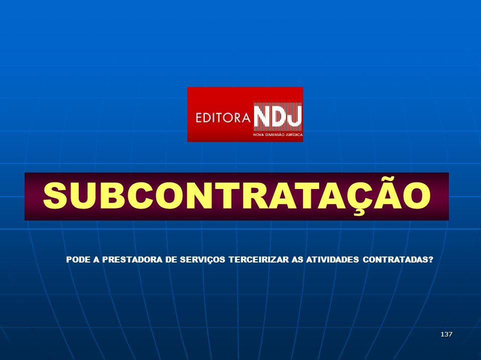 137 SUBCONTRATAÇÃO PODE A PRESTADORA DE SERVIÇOS TERCEIRIZAR AS ATIVIDADES CONTRATADAS?
