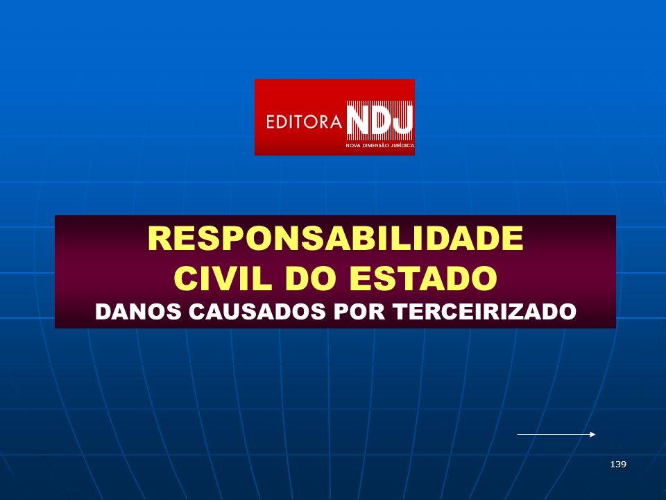 139 RESPONSABILIDADE CIVIL DO ESTADO DANOS CAUSADOS POR TERCEIRIZADO