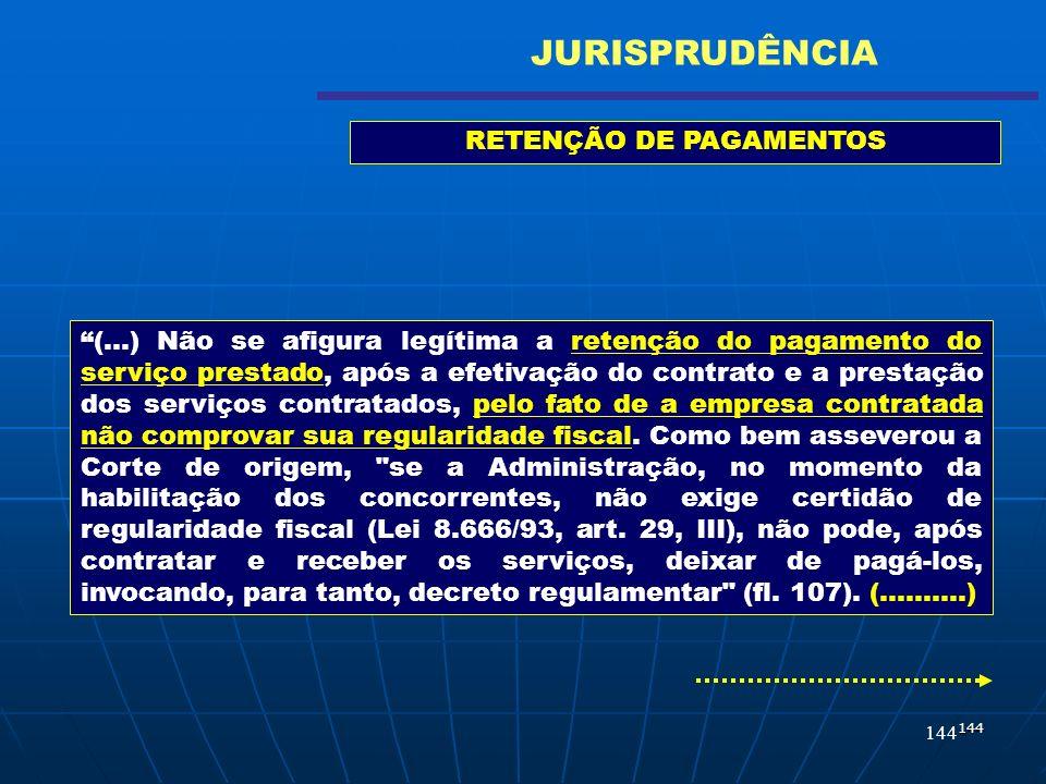 144 (...) Não se afigura legítima a retenção do pagamento do serviço prestado, após a efetivação do contrato e a prestação dos serviços contratados, p