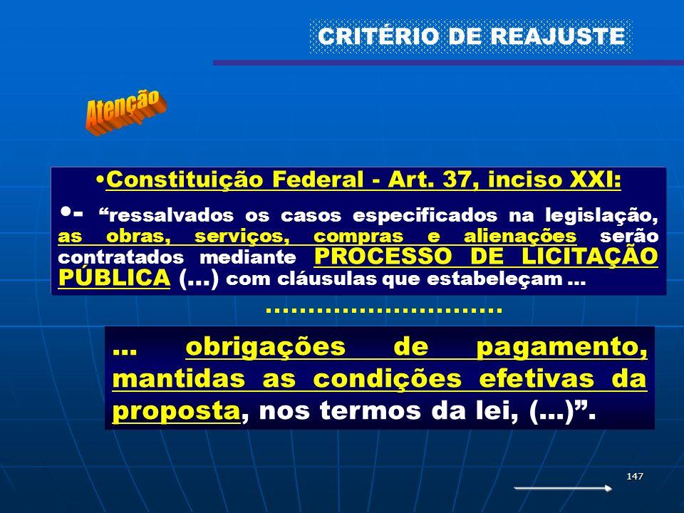 147 Constituição Federal - Art. 37, inciso XXI: - ressalvados os casos especificados na legislação, as obras, serviços, compras e alienações serão con