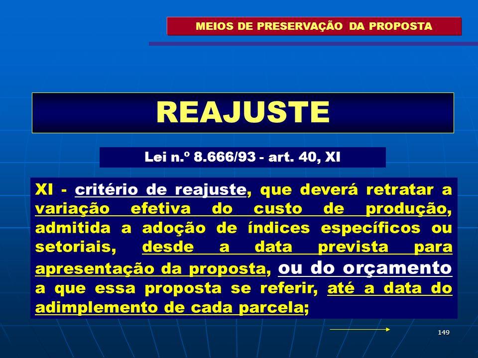 149 MEIOS DE PRESERVAÇÃO DA PROPOSTA REAJUSTE Lei n.º 8.666/93 - art. 40, XI XI - critério de reajuste, que deverá retratar a variação efetiva do cust