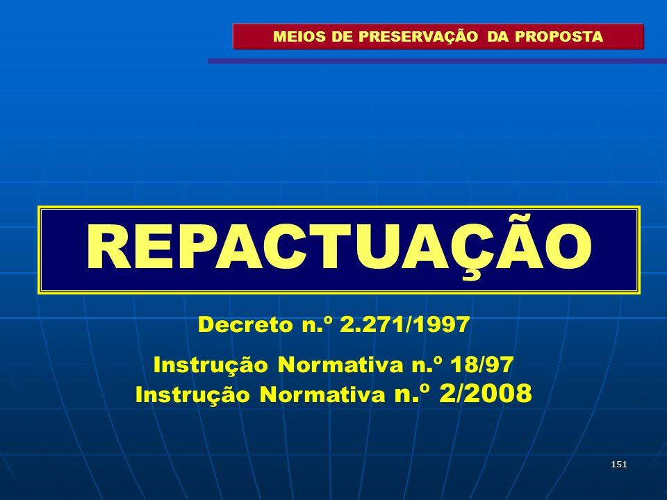 151 MEIOS DE PRESERVAÇÃO DA PROPOSTA REPACTUAÇÃO Decreto n.º 2.271/1997 Instrução Normativa n.º 18/97 Instrução Normativa n.º 2/2008