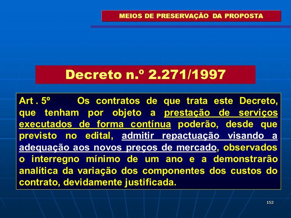 152 MEIOS DE PRESERVAÇÃO DA PROPOSTA Art. 5º Os contratos de que trata este Decreto, que tenham por objeto a prestação de serviços executados de forma