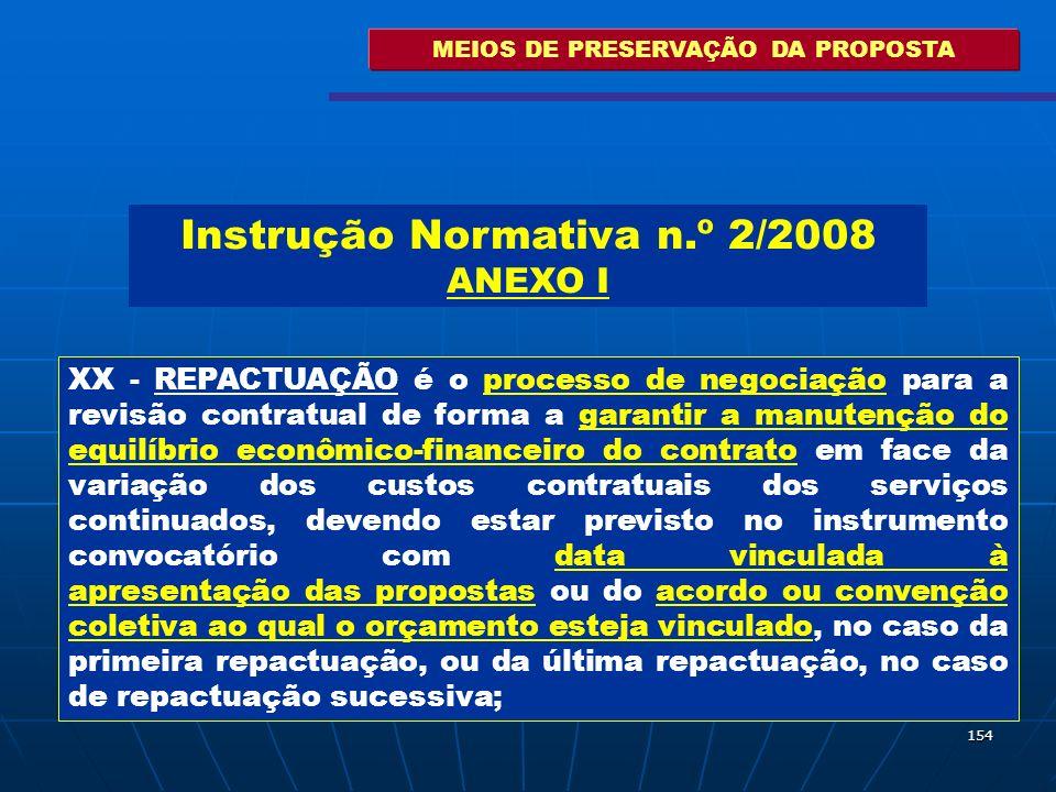 154 MEIOS DE PRESERVAÇÃO DA PROPOSTA XX - REPACTUAÇÃO é o processo de negociação para a revisão contratual de forma a garantir a manutenção do equilíb