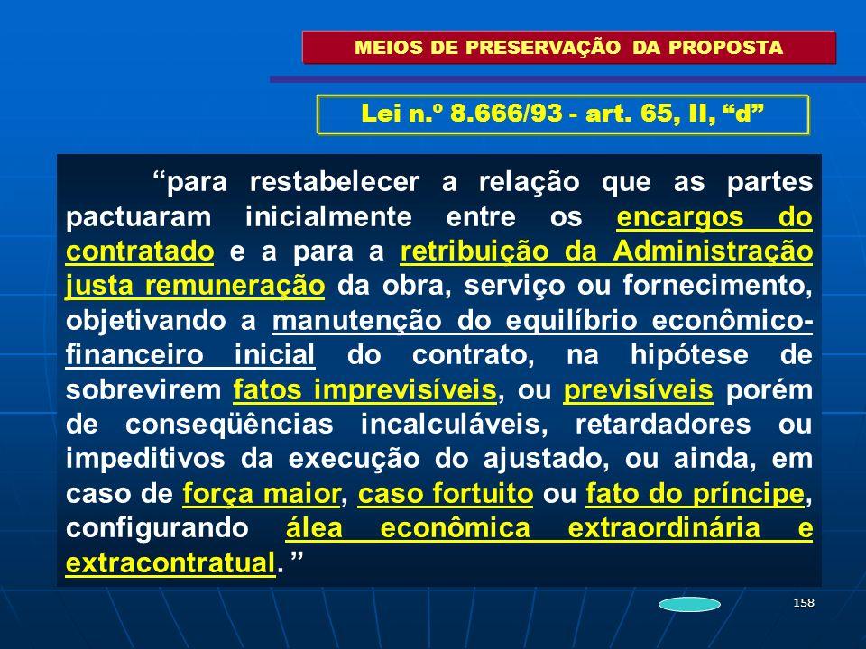158 MEIOS DE PRESERVAÇÃO DA PROPOSTA para restabelecer a relação que as partes pactuaram inicialmente entre os encargos do contratado e a para a retri