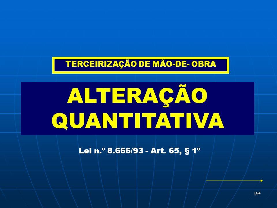 164 ALTERAÇÃO QUANTITATIVA Lei n.º 8.666/93 - Art. 65, § 1º TERCEIRIZAÇÃO DE MÃO-DE- OBRA