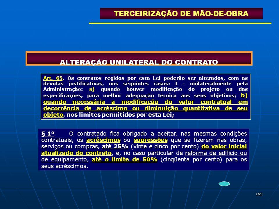165 ALTERAÇÃO UNILATERAL DO CONTRATO TERCEIRIZAÇÃO DE MÃO-DE-OBRA Art. 65. Os contratos regidos por esta Lei poderão ser alterados, com as devidas jus